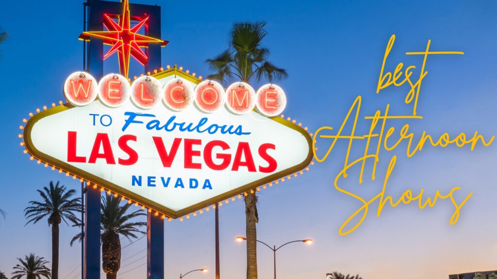 best afternoon shows in vegas